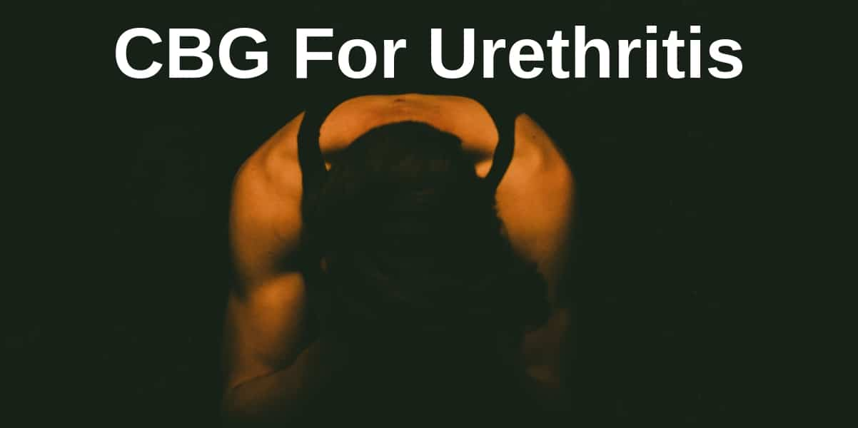 CBG For Urethritis | Benefits Of Using CBG For Urethritis